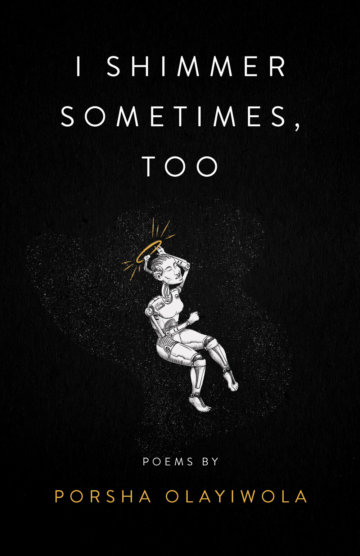 REVIEW: I SHIMMER SOMETIMES, TOO – PORSHA OLAYIWOLA (BUTTON POETRY) – The  Poetry Question